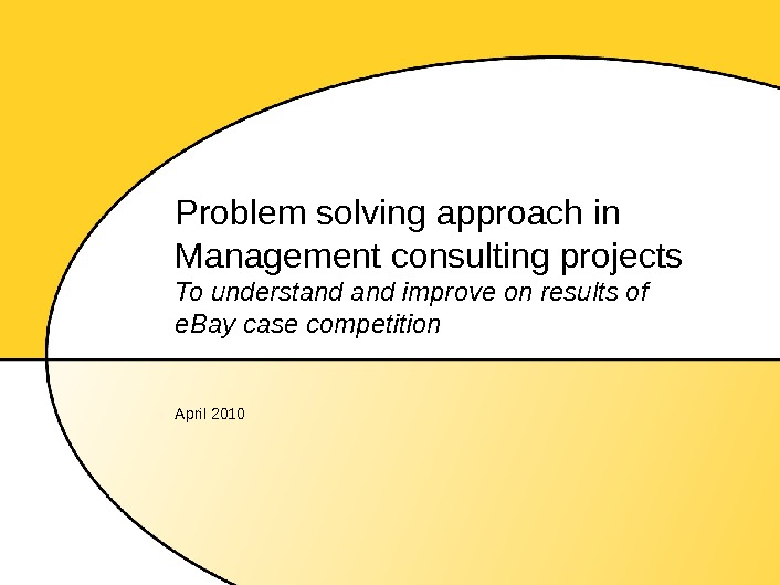 Problem solving approach in Management consulting projects To understand improve on results of e. Bay case