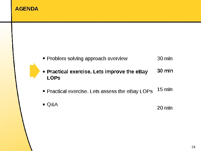 26 AGENDA 30 min 15 min 20 min▪ Problem solving approach overview ▪ Practical exercise. Lets
