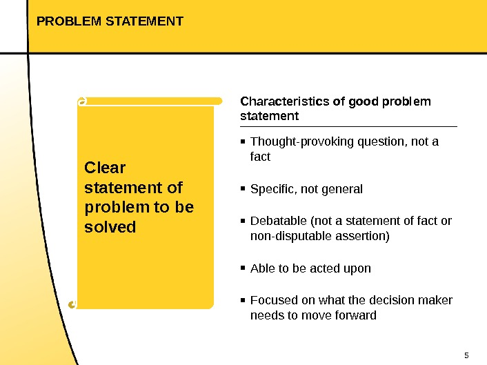 5 PROBLEM STATEMENT Characteristics of good problem statement ▪ Thought-provoking question, not a fact ▪ Specific,