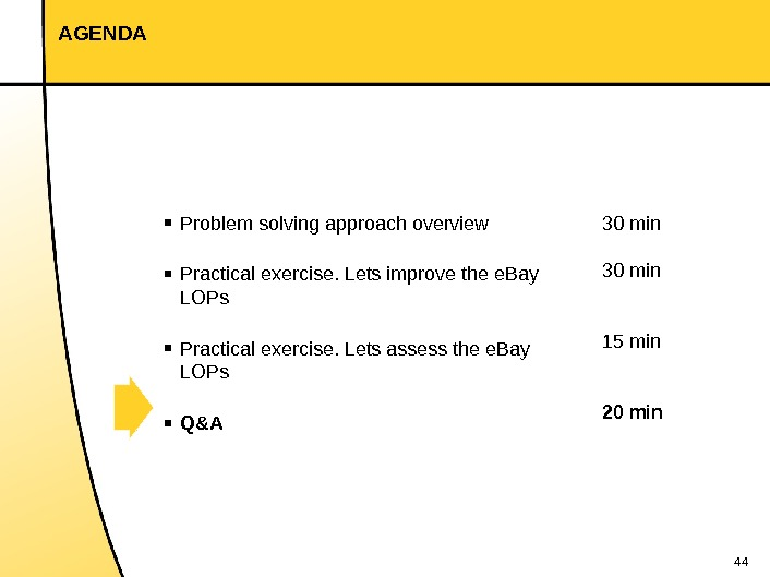 44 AGENDA 30 min 15 min 20 min▪ Problem solving approach overview ▪ Practical exercise. Lets