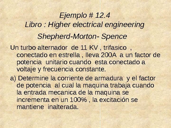 Ejemplo # 12. 4 Libro : Higher electrical engineering Shepherd-Morton- Spence Un turbo alternador de 11