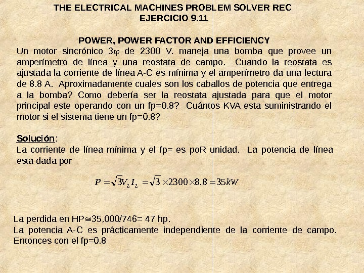THE ELECTRICAL MACHINES PROBLEM SOLVER REC EJERCICIO 9. 11 POWER, POWER FACTOR AND EFFICIENCY Un motor