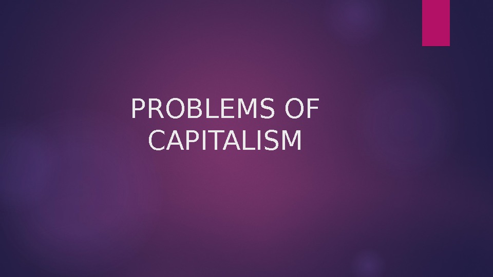 PROBLEMS OF CAPITALISM