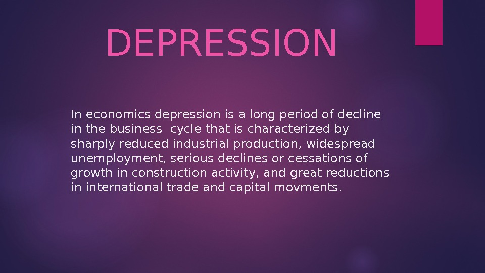 In economics depression is a long period of decline in the business cycle that is characterized