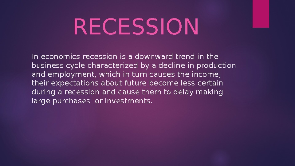In economics recession is a downward trend in the business cycle characterized by a decline in