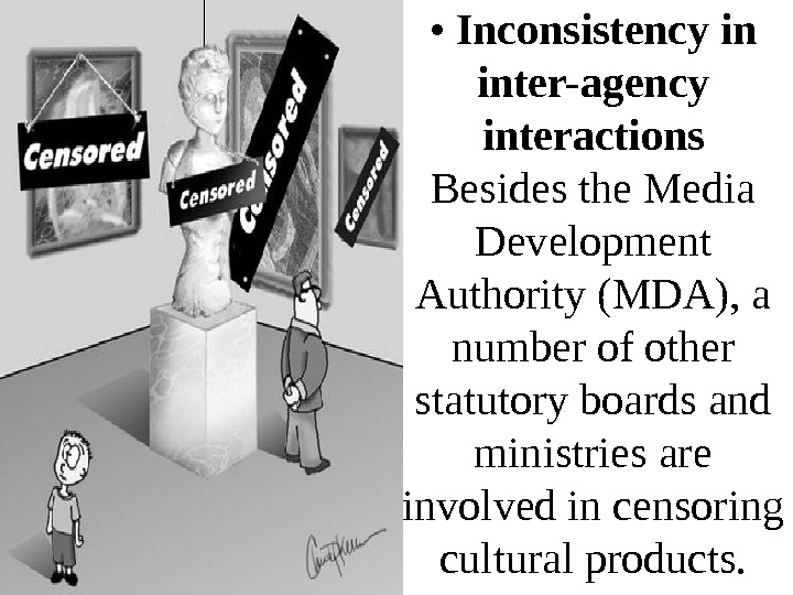 •  Inconsistency in inter-agency interactions Besides the Media Development Authority (MDA), a number of