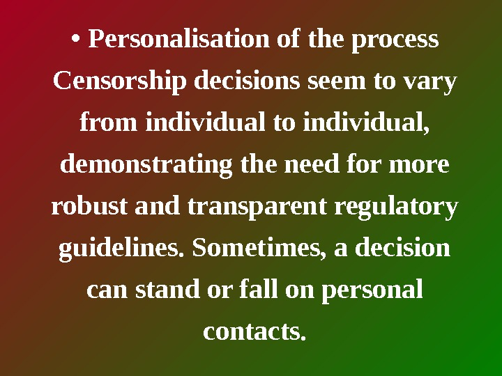 •  Personalisation of the process Censorship decisions seem to vary from individual to individual,