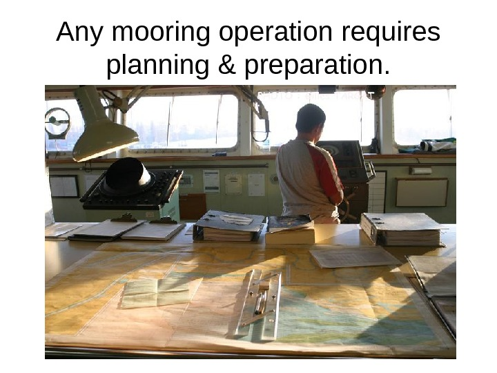 Any mooring operation requires planning & preparation.