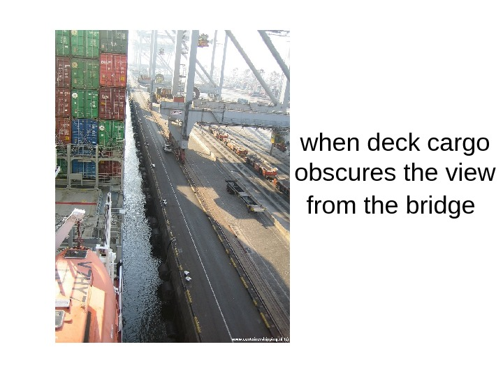 when deck cargo obscures the view from the bridge