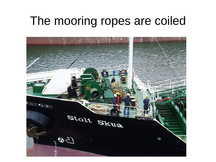 The mooring ropes are coiled