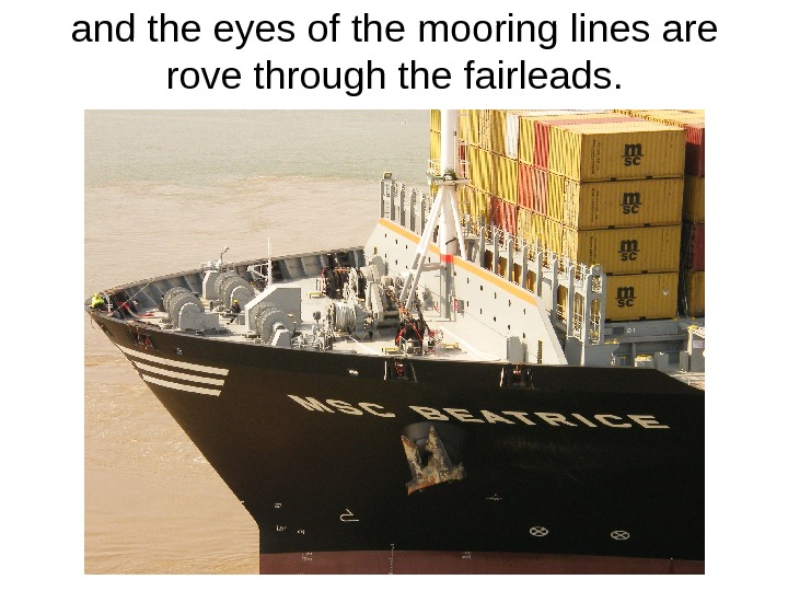 and the eyes of the mooring lines are rove through the fairleads.