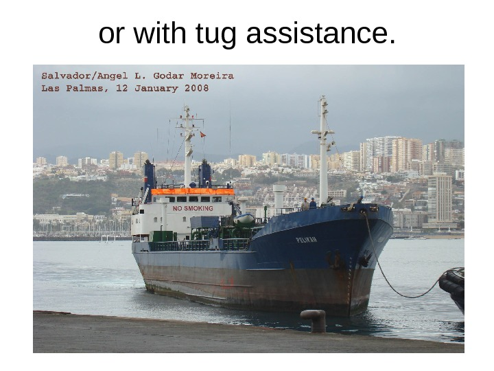 or with tug assistance.