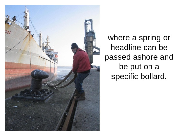 where a spring or headline can be passed ashore and be put on a specific bollard.