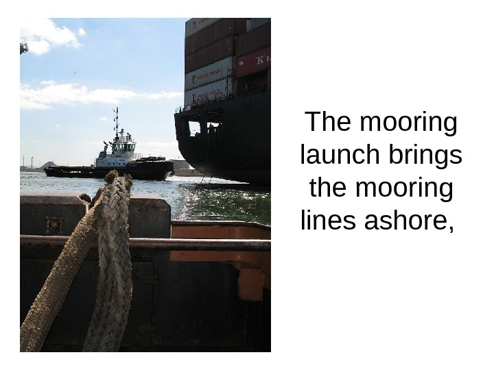 The mooring launch brings the mooring lines ashore,