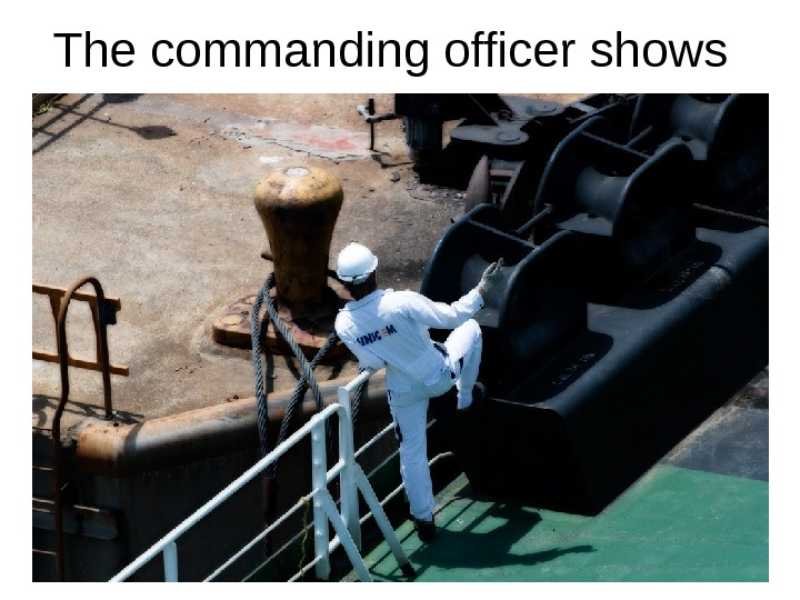 The commanding officer shows