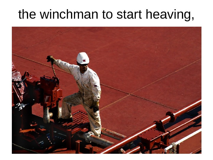 the winchman to start heaving,