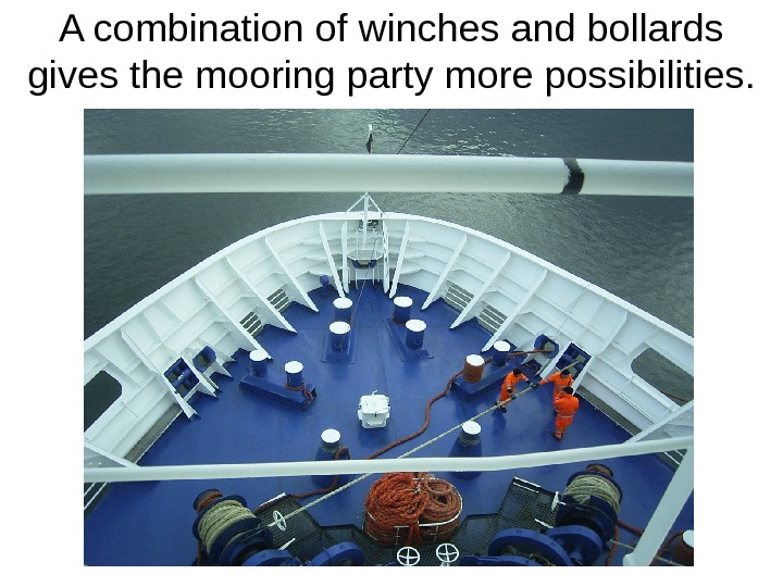 A combination of winches and bollards gives the mooring party more possibilities.