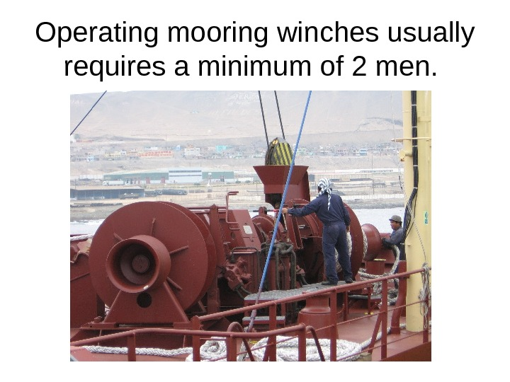 Operating mooring winches usually requires a minimum of 2 men.