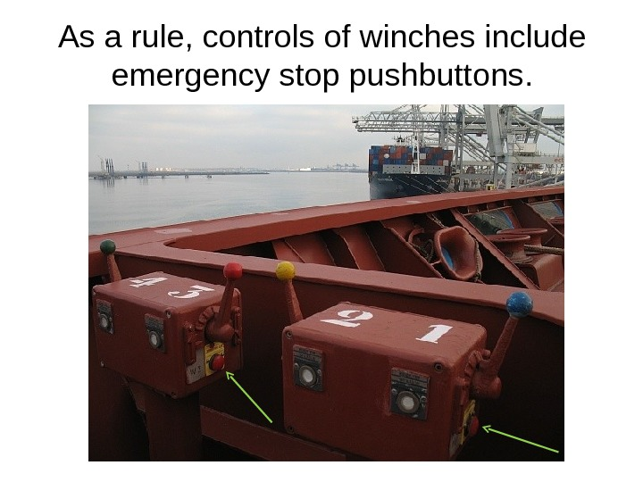 As a rule, controls of winches include emergency stop pushbuttons.