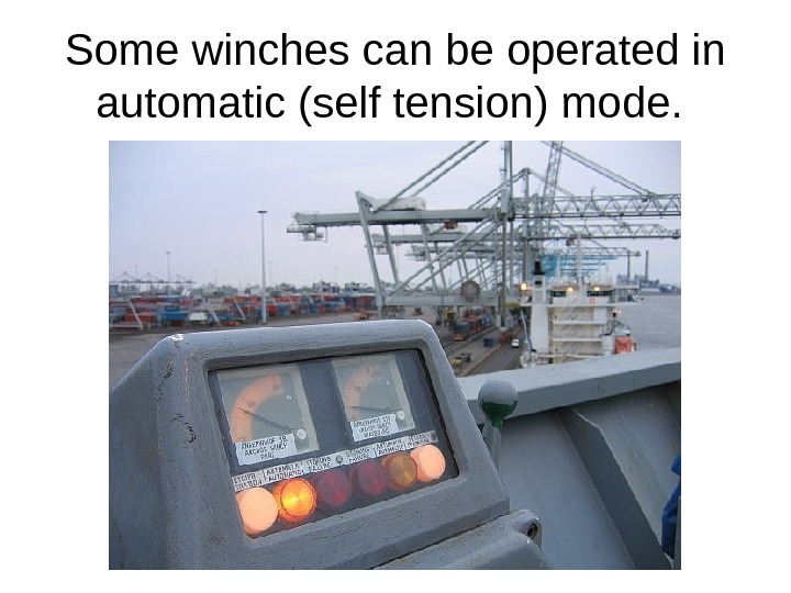 Some winches can be operated in automatic (self tension) mode.