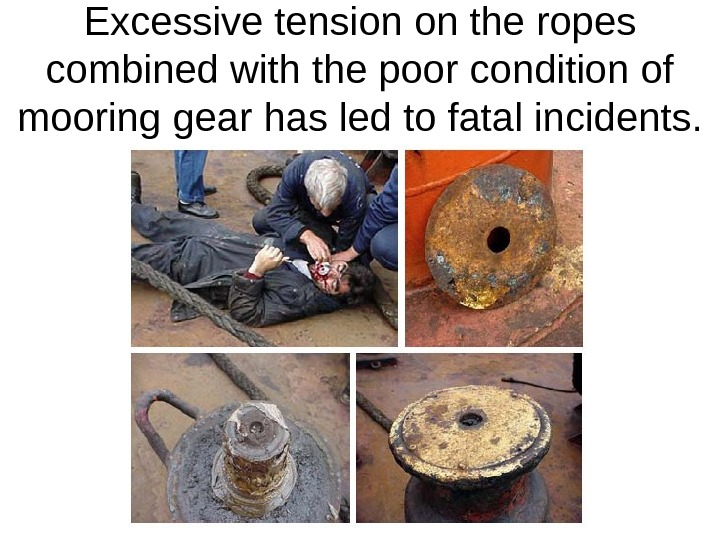 Excessive tension on the ropes combined with the poor condition of mooring gear has led to