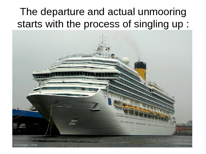 The departure and actual unmooring starts with the process of singling up :