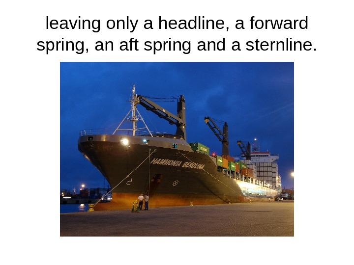 leaving only a headline, a forward spring, an aft spring and a sternline.