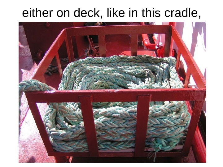 either on deck, like in this cradle,
