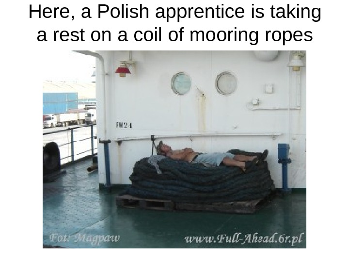 Here, a Polish apprentice is taking a rest on a coil of mooring ropes