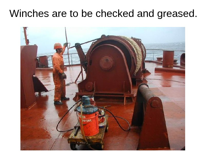 Winches are to be checked and greased.
