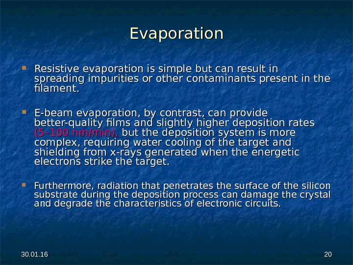 30. 01. 16 2020 Evaporation Resistive evaporation is simple but can result in spreading impurities or
