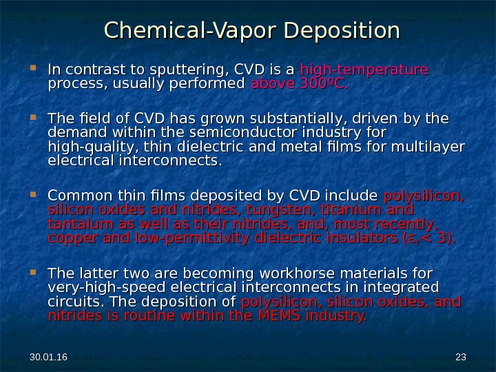 30. 01. 16 2323 Chemical-Vapor Deposition In contrast to sputtering, CVD is a high-temperature process, usually