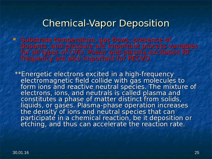 30. 01. 16 2525 Chemical-Vapor Deposition Substrate temperature, gas flows, presence of dopants, and pressure are