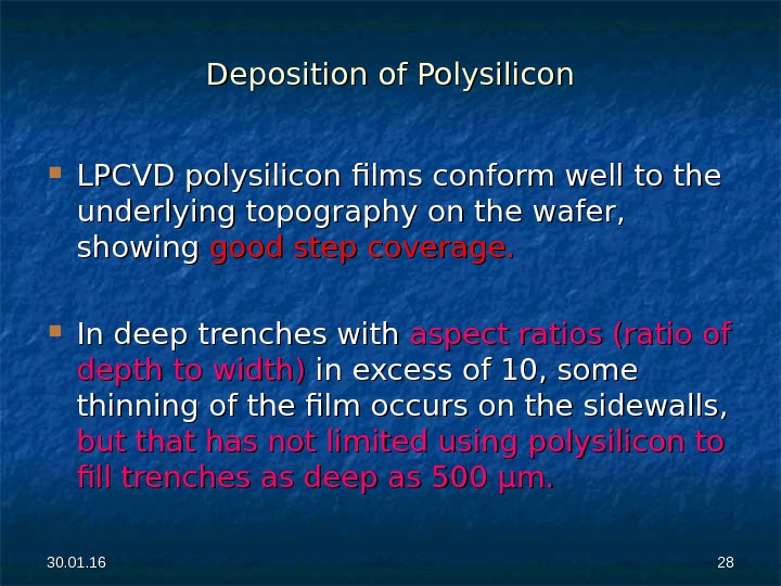 30. 01. 16 2828 Deposition of Polysilicon LPCVD polysilicon films conform well to the underlying topography