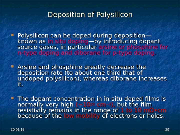 30. 01. 16 2929 Deposition of Polysilicon can be doped during deposition—Polysilicon can be doped during