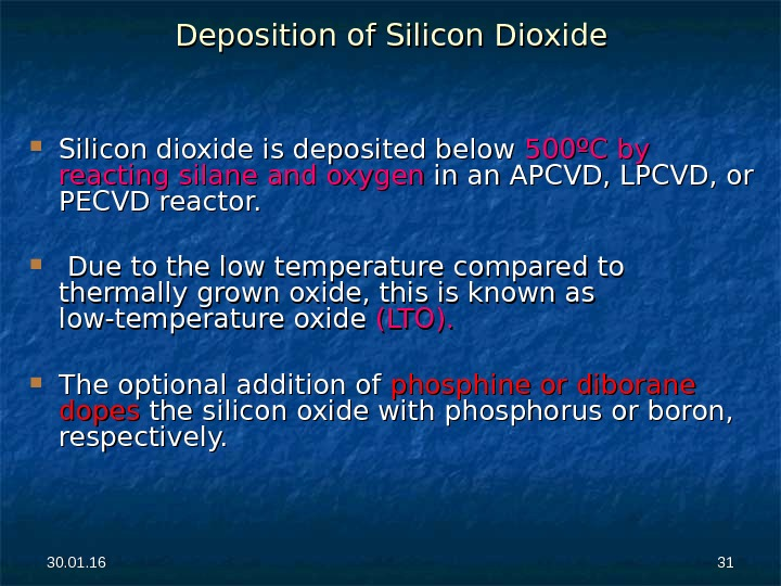 30. 01. 16 3131 Deposition of Silicon Dioxide Silicon dioxide is deposited below 500ºC by reacting