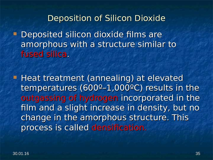 30. 01. 16 3535 Deposition of Silicon Dioxide Deposited silicon dioxide films are amorphous with a
