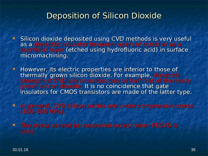 30. 01. 16 3636 Deposition of Silicon Dioxide Silicon dioxide deposited using CVD methods is very