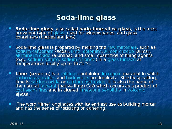 30. 01. 16 1313 Soda-lime glass , also called soda-lime-silica glass , is the most prevalent