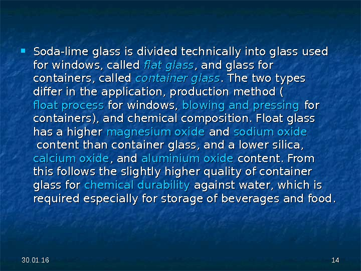 Soda-lime glass is divided technically into glass used for windows, called flat glass , and