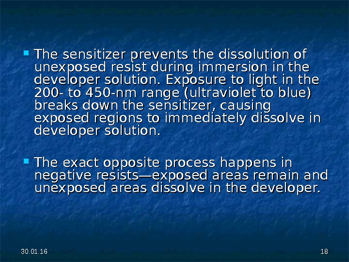 The sensitizer prevents the dissolution of unexposed resist during immersion in the developer solution. Exposure