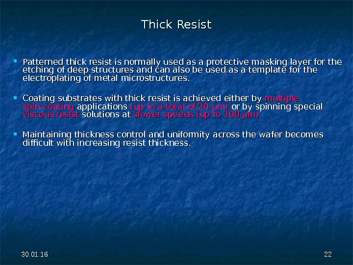 30. 01. 16 2222 Thick Resist Patterned thick resist is normally used as a protective masking