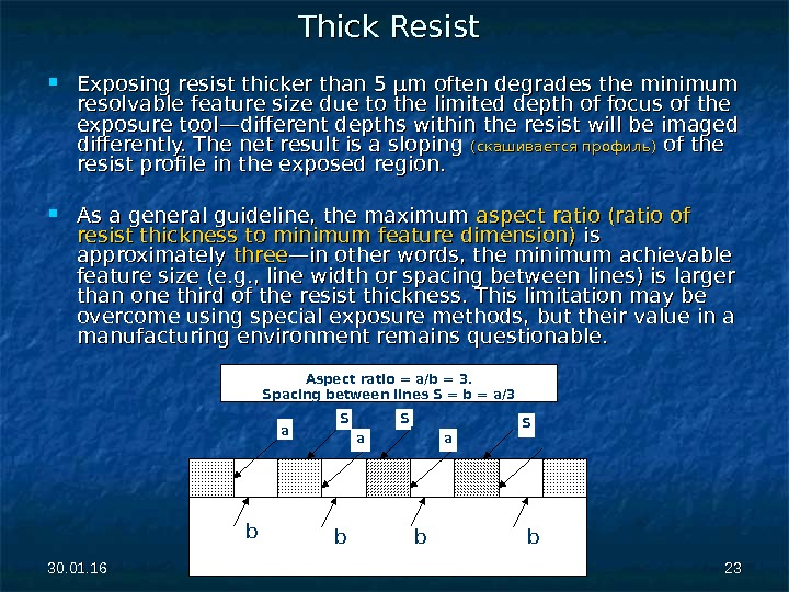 30. 01. 16 2323 Thick Resist Exposing resist thicker than 5 µm often degrades the minimum
