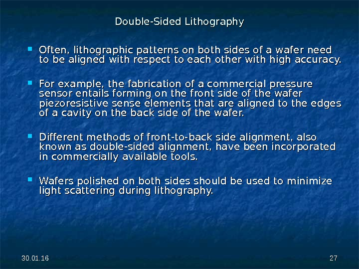 30. 01. 16 2727 Double-Sided Lithography Often, lithographic patterns on both sides of a wafer need