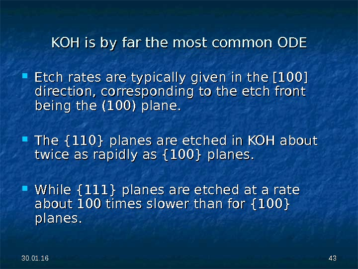 30. 01. 16 4343 KOH is by far the most common ODE Etch rates are typically