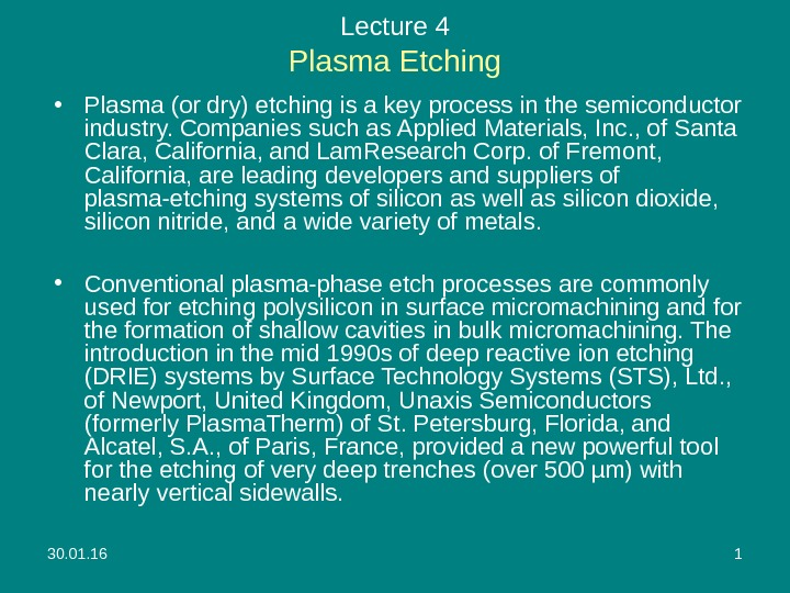 30. 01. 16 1 Lecture 4 Plasma Etching • Plasma (or dry) etching is a key