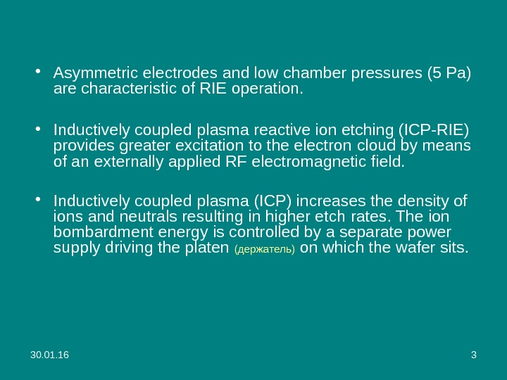 30. 01. 16 3 • Asymmetric electrodes and low  chamber pressures (5 Pa) are characteristic