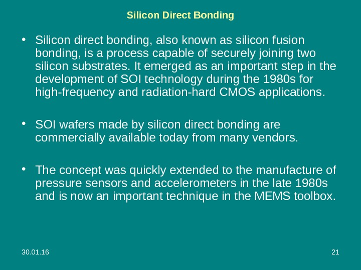30. 01. 16 21 Silicon Direct Bonding • Silicon direct bonding, also known as silicon fusion