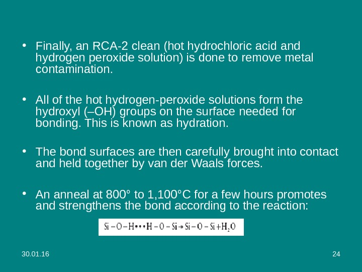 30. 01. 16 24 • Finally, an RCA-2 clean (hot hydrochloric acid  and hydrogen peroxide