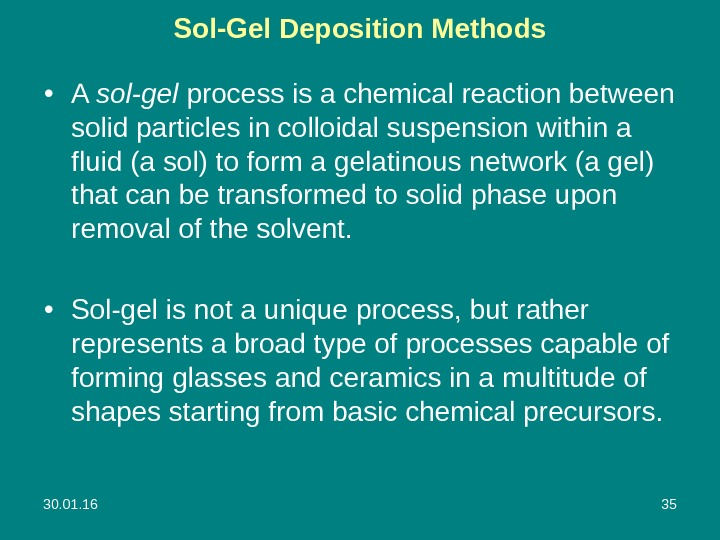 30. 01. 16 35 Sol-Gel Deposition Methods • A sol-gel process is a chemical reaction between